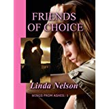 Friends of Choice (Wings from Ashes Book 1) ~ Linda Nelson