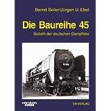 """Die Baureihe 45: Goliath der deutschen Dampfloksvon """"Bernd Seiler"""""""