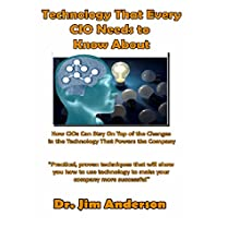 Technology That Every CIO Needs to Know About: How CIOs Can Stay On Top of the Changes in the Technology That Powers the Company (       UNABRIDGED) by Jim Anderson Narrated by Jim Anderson