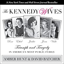The Kennedy Wives: Triumph and Tragedy in America's Most Public Family Audiobook by Amber Hunt, David Batcher Narrated by Hillary Huber