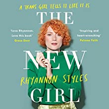 The New Girl: A Trans Girl Tells It Like It Is Audiobook by Rhyannon Styles Narrated by Rhyannon Styles