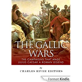 The Gallic Wars: The Campaigns That Made Julius Caesar a Roman Legend (English Edition)