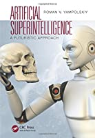 Artificial Superintelligence: A Futuristic Approach Front Cover