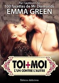 Toi + Moi : l'un contre l'autre, vol. 10 par Emma M. Green