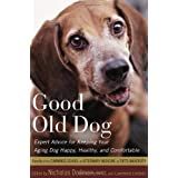 Good Old Dog: Expert Advice for Keeping Your Aging Dog Happy, Healthy, and Comfortable ~ Nicholas H. Dodman