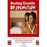 Beating Erectile Dysfunction: Beat Erectile Dysfunction, Stop Premature Ejaculation, Increase Your Sex Drive And Become A Sexual Beast In The Bedroom Once Again! ~ K M S Publishing.com