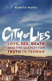 City of Lies: Love, Sex, Death and the Search for Truth in Tehran Ramita Navai