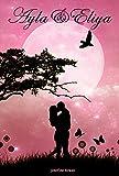 Ayla & Eliya - Unsterbliche Liebe: Teil 1