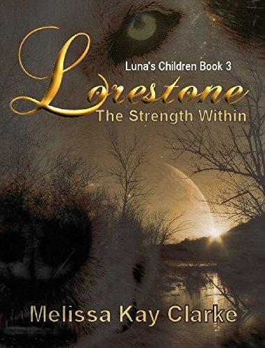 Melissa Kay Clarke - Lorestone: The Strength Within (Luna's Children Book 3)