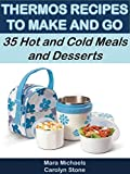 Thermos Recipes to Make and Go: 35 Hot and Cold Meals and Desserts (Food Matters)