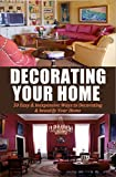 Decorating Your Home: 50 Easy & Inexpensive Ways to Decorating & beautify Your Home (Decorating, Home Decoration, beautiful home, Declutter your life, ... Tips, Minimalist, Home Decor Book 1)