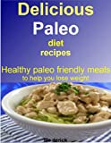Delicious paleo diet recipes: Healthy paleo friendly meals to help you lose weight