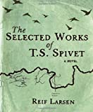 Reif Larsen The Selected Works of T.S. Spivet