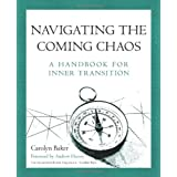 Navigating The Coming Chaos: A Handbook For Inner Transition ~ Carolyn Baker