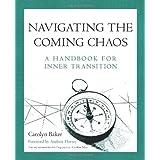 Navigating The Coming Chaos: A Handbook For Inner Transition ~ Carolyn Baker
