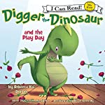 Digger the Dinosaur and the Play Day: My First I Can Read | Rebecca Kai Dotlich