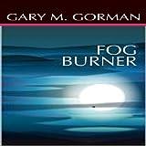 Fog Burner ~ Gary M. Gorman