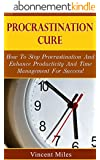 Procrastination Self Help: How To Stop Procrastination And Enhance Productivity And Time Management For Success! (Overcome Procrastination, Motivational ... Transformation Book 1) (English Edition)