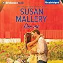Kiss Me: Fool's Gold, Book 17 Audiobook by Susan Mallery Narrated by Tanya Eby