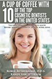 img - for A Cup Of Coffee With 10 Of The Top Cosmetic Dentists In The United States: Valuable insights you should know before you have cosmetic dental work done book / textbook / text book