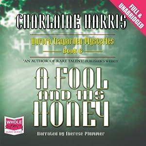 A Fool and His Honey: An Aurora Teagarden Myster, Book 6 | [Charlaine Harris]