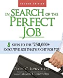 In Search of the Perfect Job: 8 Steps to the $250,000+ Executive Job That's Right for You
