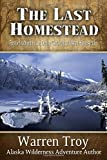 The Last Homestead: Further Adventures of Denny Caraway, Alaskan Homesteader