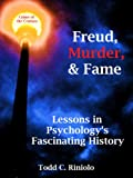 Freud, Murder, and Fame:  Lessons in Psychologys Fascinating History