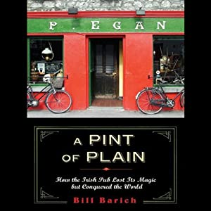 A Pint of Plain: Tradition, Change and the Fate of the Irish Pub | [Bill Barich]