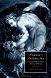 Romantic Imperialism: Universal Empire and the Culture of Modernity (Cambridge Studies in Romanticism)