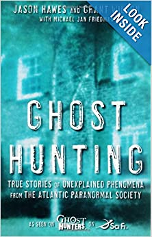 Ghost Hunting: True Stories of Unexplained Phenomena from The Atlantic Paranormal Society by Jason Hawes, Grant Wilson and Michael Jan Friedman