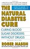 Roger Mason Natural Diabetes Cure: Curing Blood Sugar Disorders Without Drugs
