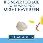 It's Never Too Late to Be What You Might Have Been | BJ Gallagher