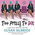 Too Pretty to Die: A Debutante Dropout Mystery, Book 5 (       UNABRIDGED) by Susan McBride Narrated by Amy McFadden