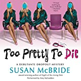 Too Pretty to Die: A Debutante Dropout Mystery, Book 5