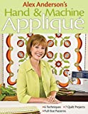 img - for Alex Anderson's Hand and Machine Applique: 6 Techniques, 7 Quilts, Full-Size Pat book / textbook / text book