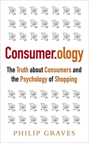 Consumerology: The Truth about Consumers and the Psychology of Shopping