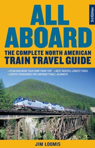 All Aboard: The Complete North American Train Travel GuideAll Aboard: The Complete North American Train Travel Guide