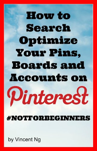 Pinterest Marketing: How to Search Optimize Your Pins and Boards for Pinterest (Pinterest Tips, Pinterest Book, Pinterest Power, Social Media Explained, Social Media Books,)