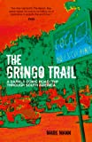 Mark Mann The Gringo Trail: A Darkly Comic Road Trip through South America
