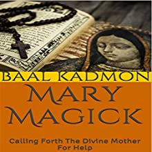 Mary Magick: Calling Forth the Divine Mother for Help: Magick of the Saints, Volume 1 (       UNABRIDGED) by Baal Kadmon Narrated by  Resheph