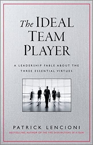 The Ideal Team Player: A Leadership Fable About the Three Essential Virtues