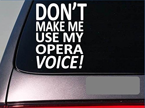 Don'T Make Me Use My Opera Voice Singing Music Microphone Sticker Decal *E221*