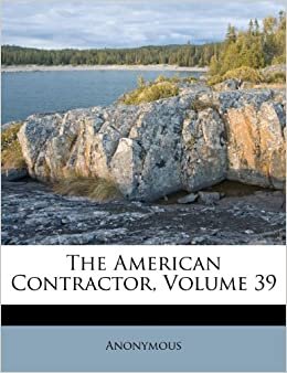 The American Contractor Volume 39 Anonymous