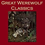 Great Werewolf Classics |  Saki,Guy de Maupassant,Arthur Conan Doyle,Rudyard Kipling,Frederick Marryat,Robert Louis Stevenson,Leitch Ritchie