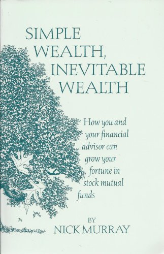 Simple Wealth, Inevitable Wealth: How You and Your Financial Advisor Can Grow Your Fortune in Stock Mutual Funds
