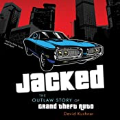 Jacked: The Outlaw Story of Grand Theft Auto | [David Kushner]