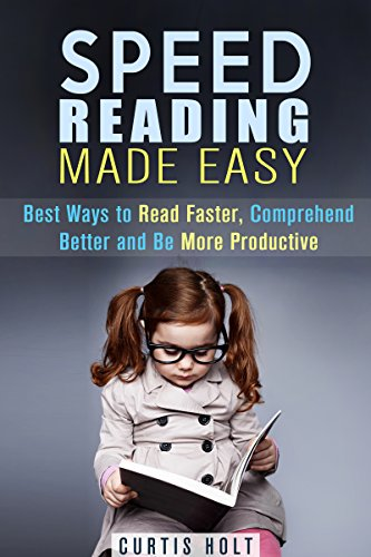 Free Kindle Book : Speed Reading Made Easy: Best Ways to Read Faster, Comprehend Better and Be More Productive (Efficient Learning and Memory Improvement)