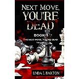 Next Move, You're Dead (The Next Move, You're Dead Trilogy Book 1) ~ Linda L. Barton