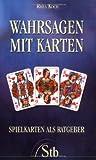 Wahrsagen mit Karten - Spielkarten als Ratgeber - Rhea Koch